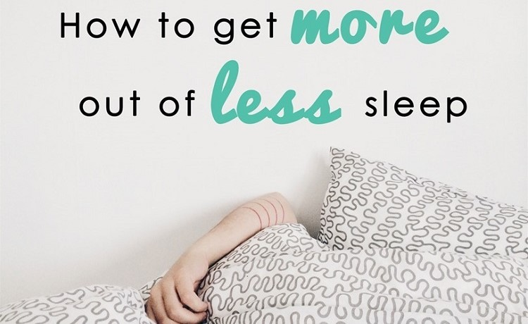 How To Get More Out of Less Sleep